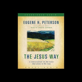 The Jesus Way: A Conversation on the Ways that Jesus is the Way by Eugene H. Peterson...