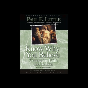 Know Why You Believe: Connecting Faith and Reason by Paul E. Little...