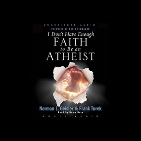 I Don't Have Enough Faith to be an Atheist by Norman Geisler and Frank Turek...