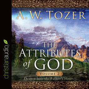 The Attributes of God Vol. 2: A Journey Into the Father's Heart by A. W. Tozer...
