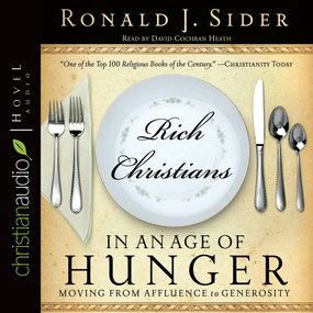 Rich Christians in an Age of Hunger: Moving from Affluence to Generosity by Ron Sider...