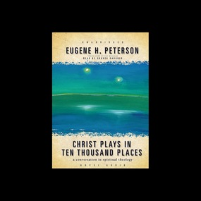 Christ Plays in Ten Thousand Places: A Conversation in Spiritual Theology by Eugene H. Peterson...