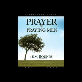Prayer and Praying Men by E. M. Bounds...