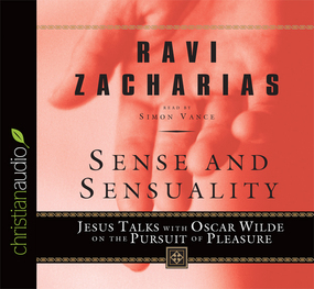 Sense And Sensuality: Jesus Talks with Oscar Wilde on the Pursuit of Pleasure by Ravi Zacharias...