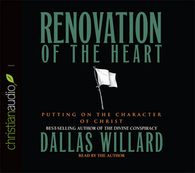 Renovation of the Heart: Putting on the Character of Christ by Dallas Willard...