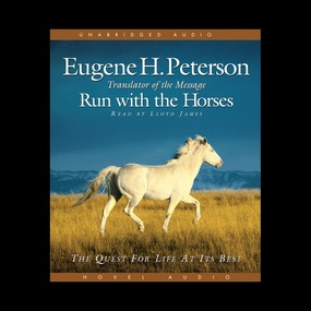 Run with the Horses: The Quest for Life at its Best by Eugene H. Peterson...