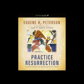 Practice Resurrection: A Conversation on Growing Up in Christ by Eugene H. Peterson...