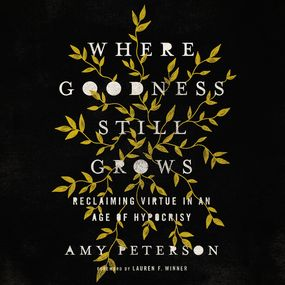 Where Goodness Still Grows by Amy Peterson...