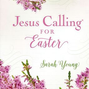Jesus Calling for Easter by Sarah Young...