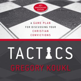 Tactics, 10th Anniversary Edition by Gregory Koukl...