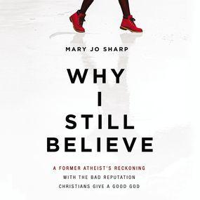 Why I Still Believe by Mary Jo Sharp...