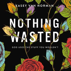 Nothing Wasted by Kasey Van Norman...
