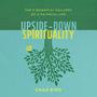 Upside-Down Spirituality: The 9 Essential Failures of a Faithful Life