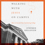 Walking with Jesus on Campus: How to Care for Your Soul During College