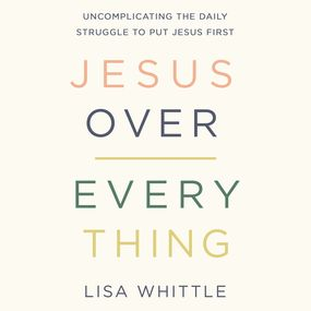 Jesus Over Everything by Lisa Whittle...