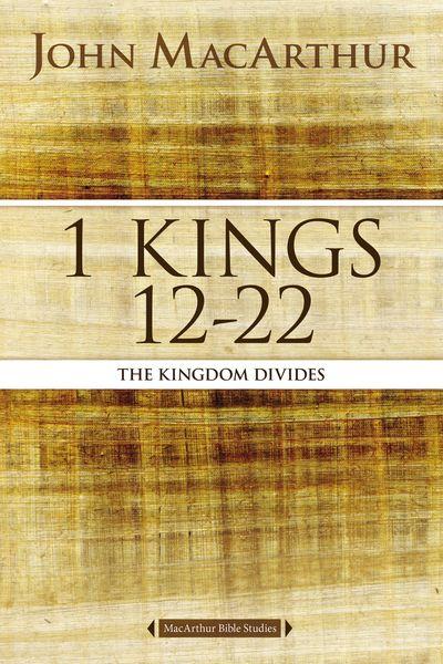 MacArthur Bible Studies: 1 Kings 12 to 22