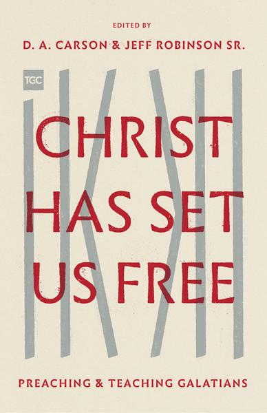 Christ Has Set Us Free: Preaching and Teaching Galatians
