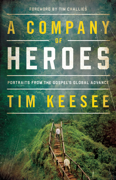 A Company of Heroes: Portraits from the Gospel's Global Advance