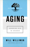 Aging (Pastoring for Life: Theological Wisdom for Ministering Well): Growing Old in Church