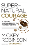 Supernatural Courage: Activating Spiritual Bravery to Do Great Things