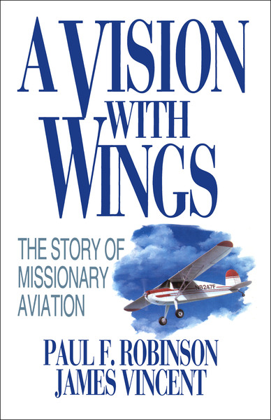A Vision with Wings: The Story of Missionary Aviation
