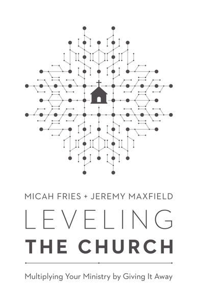 Leveling the Church: Multiplying Your Ministry by Giving It Away