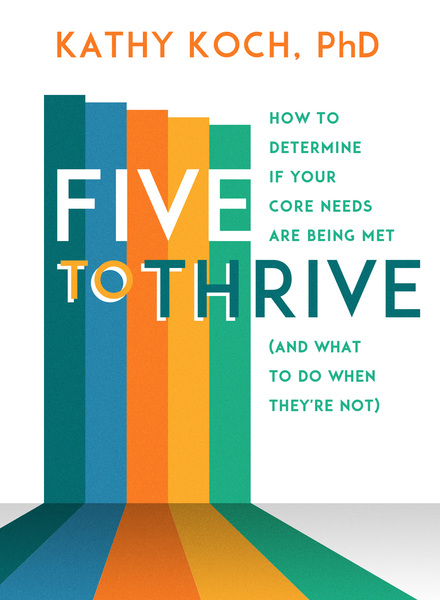 Five to Thrive: How to Determine If Your Core Needs Are Being Met (and What to Do When  They're Not)
