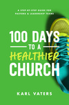 100 Days to a Healthier Church: A Step-By-Step Guide for Pastors and Leadership Teams