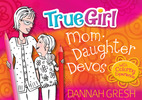 True Girl Mom-Daughter Devos: with Coloring Experience
