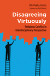 Disagreeing Virtuously: Religious Conflict in Interdisciplinary Perspective