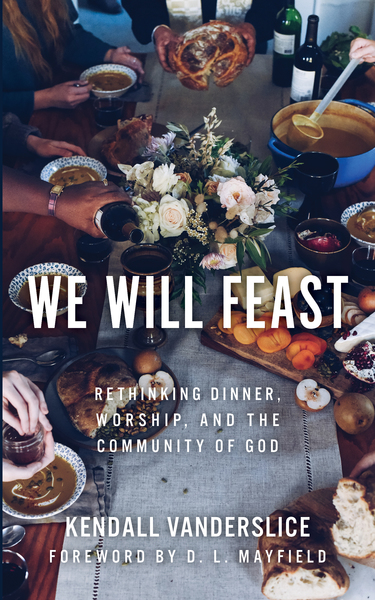 We Will Feast: Rethinking Dinner, Worship, and the Community of God