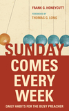Sunday Comes Every Week: Daily Habits for the Busy Preacher