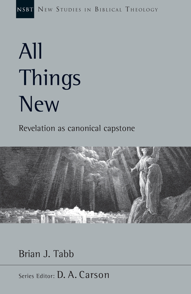 New Studies in Biblical Theology - All Things New: Revelation as Canonical Capstone (NSBT)
