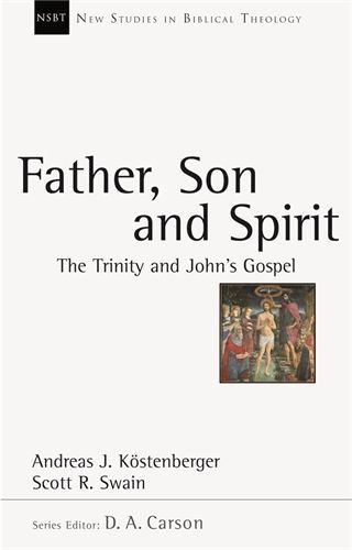 New Studies in Biblical Theology - Father, Son and Spirit: The Trinity and John's Gospel (NSBT)