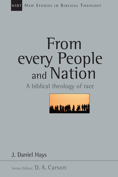 New Studies in Biblical Theology - From Every People and Nation: A Biblical Theology of Race (NSBT)