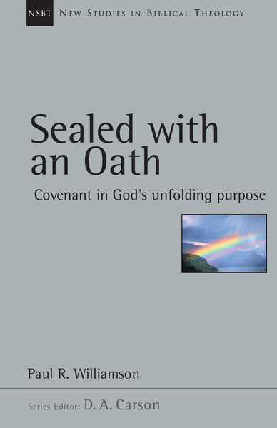 New Studies in Biblical Theology - Sealed with an Oath: Covenant in God's Unfolding Purpose (NSBT)