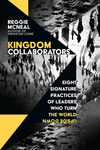 Kingdom Collaborators: Eight Signature Practices of Leaders Who Turn the World Upside Down