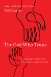 The God Who Trusts: A Relational Theology of Divine Faith, Hope, and Love