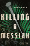 Killing a Messiah: A Novel