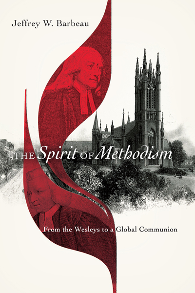 The Spirit of Methodism: From the Wesleys to a Global Communion