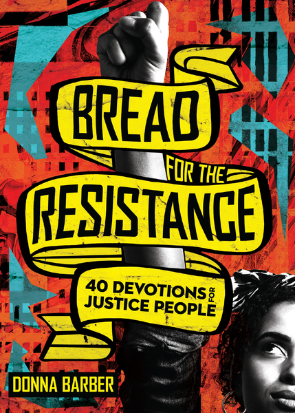Bread for the Resistance: Forty Devotions for Justice People