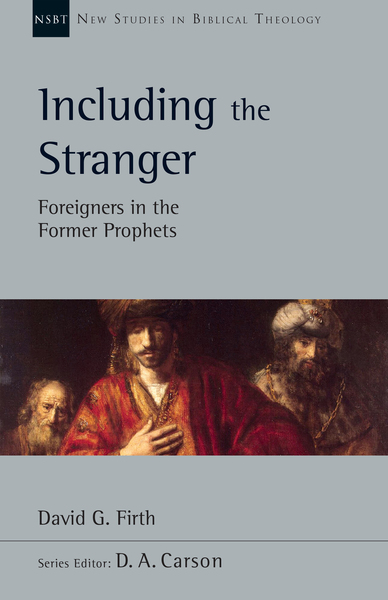 New Studies in Biblical Theology - Including the Stranger: Foreigners in the Former Prophets (NSBT)