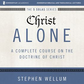 Christ Alone: Audio Lectures by Stephen Wellum...