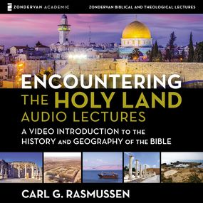 Encountering the Holy Land: Audio Lectures by Carl G. Rasmussen...