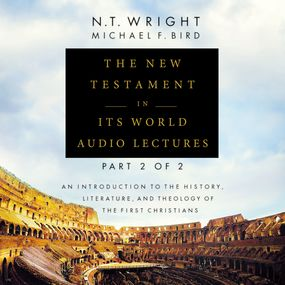 New Testament in Its World: Audio Lectures, Part 2 of 2