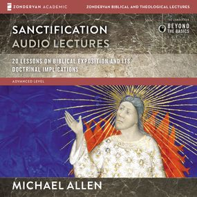 Sanctification: Audio Lectures by Michael Allen...