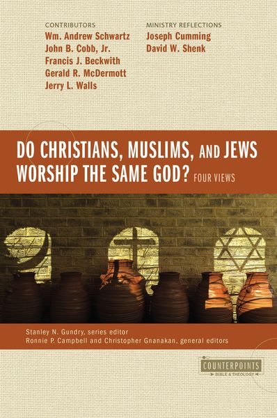 Counterpoint: Do Christians, Muslims, and Jews Worship the Same God?: Four Views
