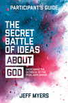 The Secret Battle of Ideas about God Participant's Guide: Overcoming the Outbreak of Five Fatal Worldviews