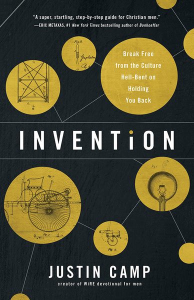 Invention: Break Free from the Culture Hell-Bent on Holding You Back