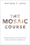 The Mosaic Course: Understanding World Religions from a Christian Perspective